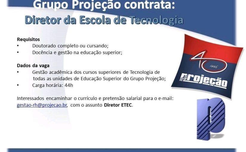 [GEBE Oportunidades] Diretor da Escola de Tecnologia – Grupo Projeção – 03/01